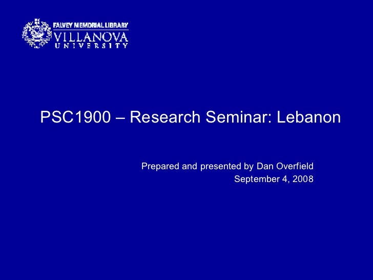 PSC1900 – Research Seminar: Lebanon Prepared and presented by Dan Overfield September 4, 2008