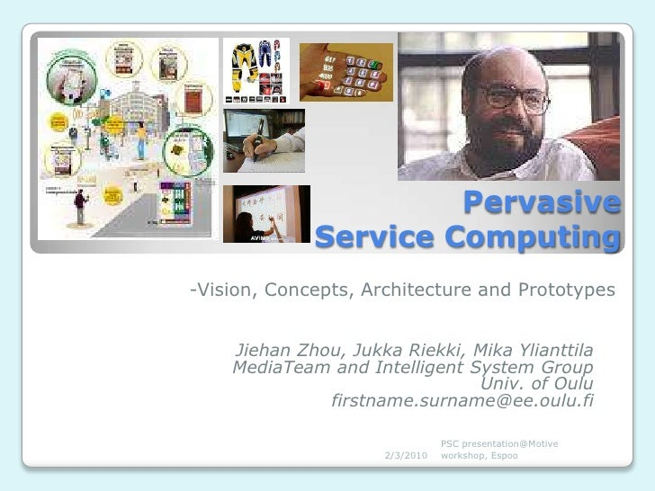 Pervasive Service Computing<br />-Vision, Concepts, Architecture and Prototypes<br />Jiehan Zhou, JukkaRiekki, Mika Yliant...