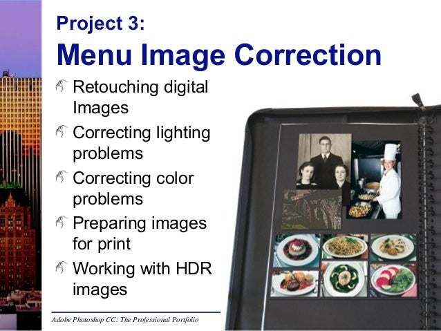 Project 3:  Menu Image Correction Retouching digital Images Correcting lighting problems Correcting color problems Prepari...