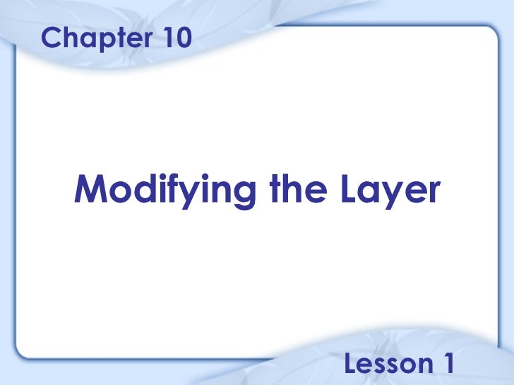 Chapter 10  Modifying the Layer               Lesson 1