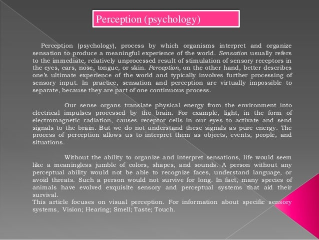 Perception (psychology)   Perception (psychology), process by which organisms interpret and organizesensation to produce a...