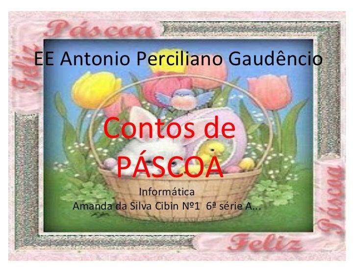 EE Antonio Perciliano Gaudêncio          Contos de           PÁSCOA                Informática    Amanda da Silva Cibin Nº...