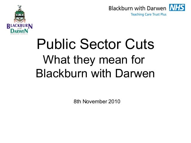 Public Sector Cuts What they mean for Blackburn with Darwen 8th November 2010