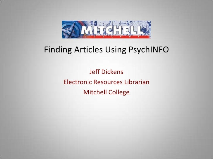 Finding Articles Using PsychINFO<br />Jeff Dickens<br />Electronic Resources Librarian<br />Mitchell College<br />