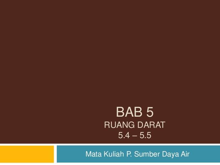 BAB 5     RUANG DARAT       5.4 – 5.5Mata Kuliah P. Sumber Daya Air