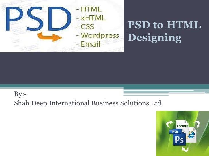 PSD to HTML                                   DesigningBy:-Shah Deep International Business Solutions Ltd.