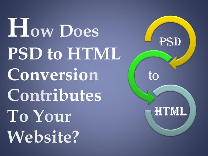 How Does PSD to HTML Conversion Contributes To Your Website?