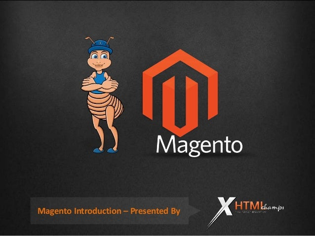 Magento Introduction – Presented By