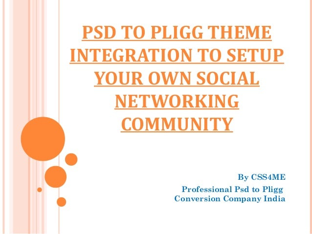 PSD TO PLIGG THEMEINTEGRATION TO SETUP  YOUR OWN SOCIAL    NETWORKING     COMMUNITY                       By CSS4ME       ...