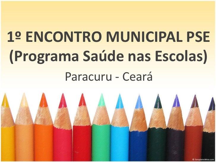 1º ENCONTRO MUNICIPAL PSE(Programa Saúde nas Escolas)       Paracuru - Ceará