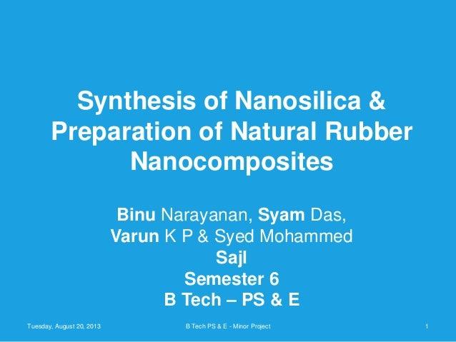 Synthesis of Nanosilica & Preparation of Natural Rubber Nanocomposites Binu Narayanan, Syam Das, Varun K P & Syed Mohammed...