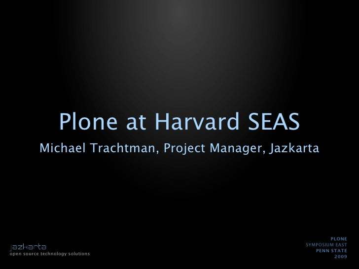 Plone at Harvard SEAS            Michael Trachtman, Project Manager, Jazkarta                                             ...