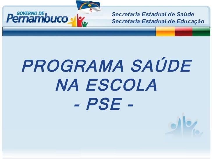 Secretaria Estadual de Saúde Secretaria Estadual de Educação PROGRAMA SAÚDE NA ESCOLA - PSE -
