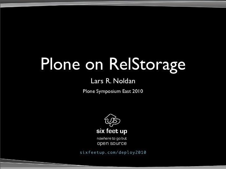 Plone on RelStorage          Lars R. Noldan       Plone Symposium East 2010                nowhere to go but            op...