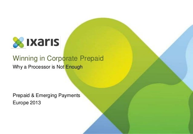 Corporate Prepaid - Why a Processor is Not Enough | Prepaid Summit Europe 2013