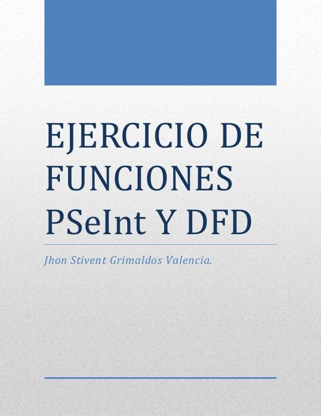 EJERCICIO DE  FUNCIONES  PSeInt Y DFD  Jhon Stivent Grimaldos Valencia.