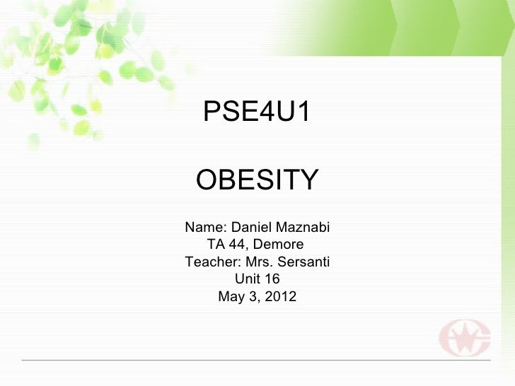 PSE4U1 OBESITYName: Daniel Maznabi   TA 44, DemoreTeacher: Mrs. Sersanti       Unit 16    May 3, 2012