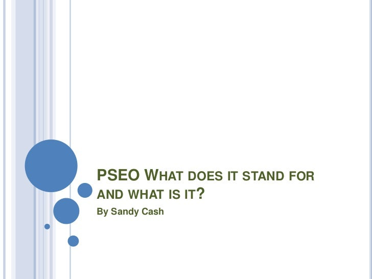PSEO What does it stand for and what is it?<br />By Sandy Cash<br />