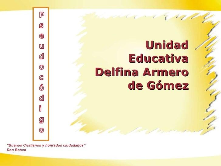 """Unidad Educativa Delfina Armero de Gómez """" Buenos Cristianos y honrados ciudadanos"""" Don Bosco"""