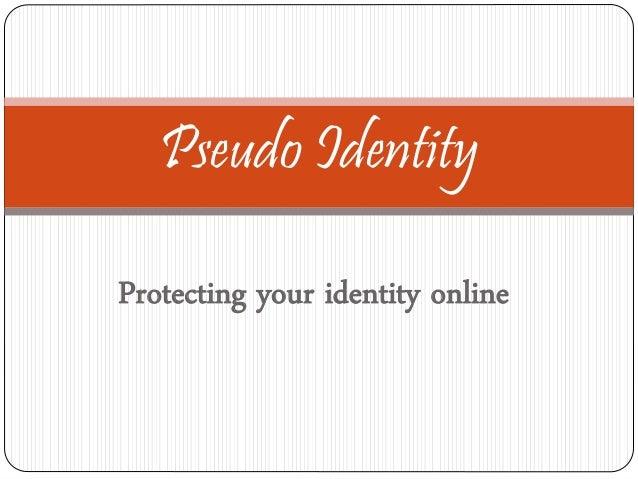 Protecting your identity online Pseudo Identity
