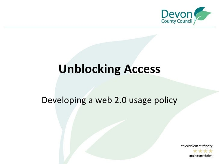 Unblocking Access  Developing a web 2.0 usage policy