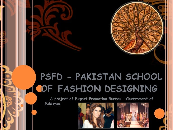 PSFD - PAKISTAN SCHOOL OF FASHION DESIGNING A project of Export Promotion Bureau – Government of Pakistan