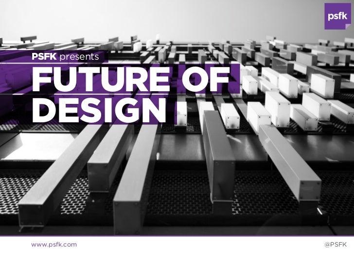 PSFK presentsFUTURE OFDESIGN13 inspirational designers and their design philosophieswww.psfk.com                          ...