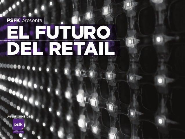 CONSULTING EL FUTURO DEL RETAIL PSFK presenta UN INFORME DE