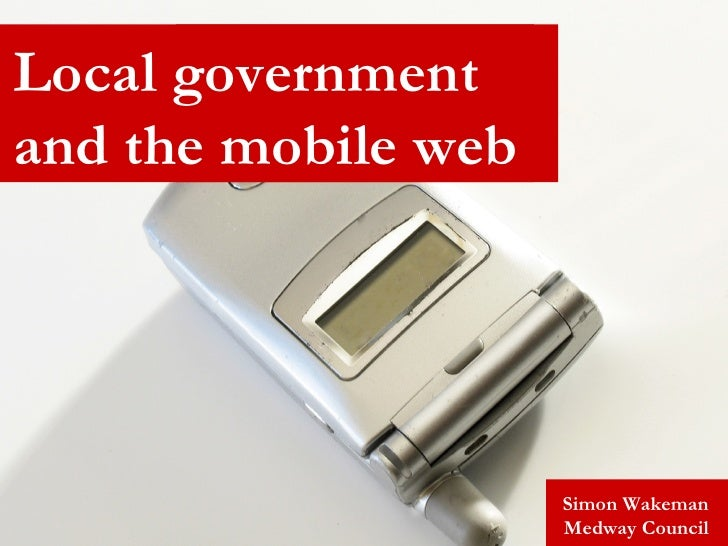 Simon Wakeman Medway Council Local government and the mobile web