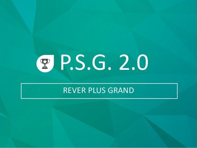 P.S.G. 2.0 REVER PLUS GRAND