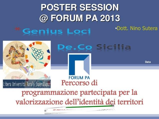 DataPOSTER SESSION@ FORUM PA 2013POSTER SESSION@ FORUM PA 2013Percorso diprogrammazione partecipata per lavalorizzazione d...