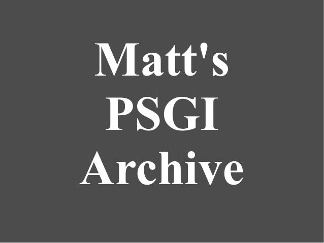 Matt's PSGI Archive