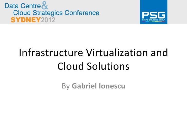 Infrastructure Virtualization and         Cloud Solutions         By Gabriel Ionescu