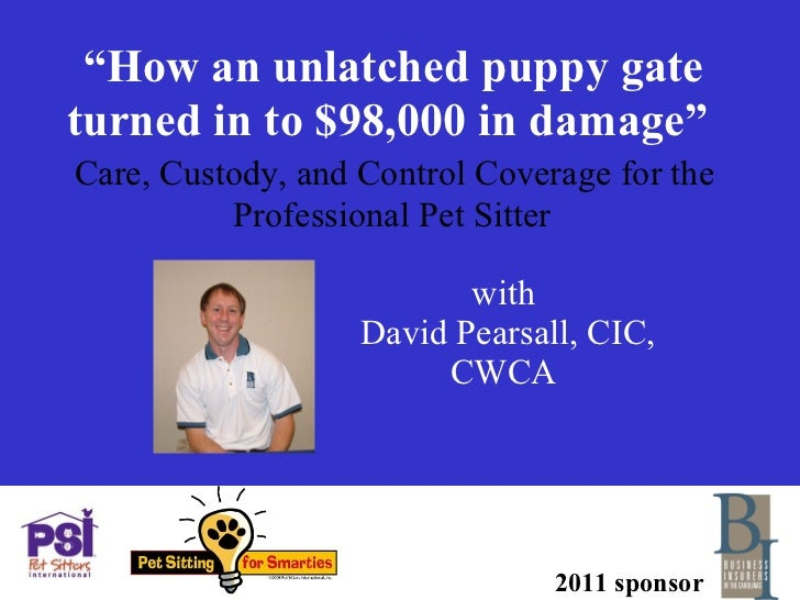 """"""" How an unlatched puppy gate turned in to $98,000 in damage""""     Care, Custody, and Control Coverage for the  Professiona..."""