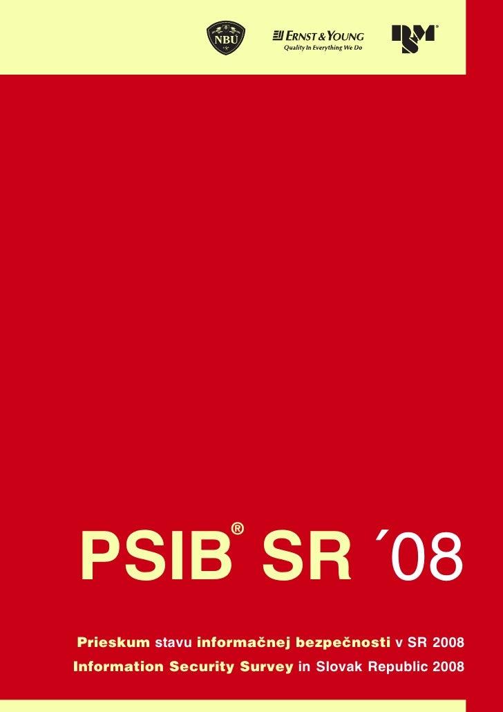 PSIB SR ´08                     ®     Prieskum stavu informaènej bezpeènosti v SR 2008 Information Security Survey in Slov...