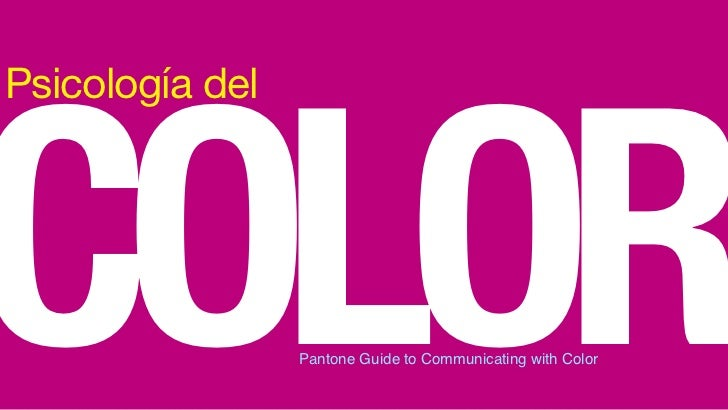 COLOR Psicología del                      Pantone Guide to Communicating with Color