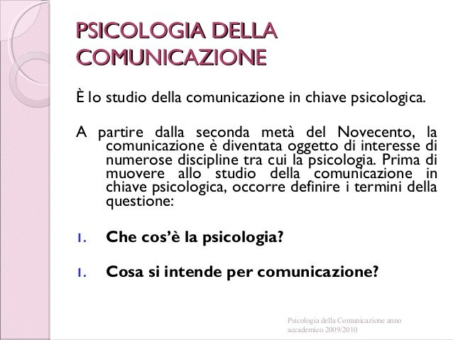 PSICOLOGIA DELLAPSICOLOGIA DELLA COMUNICAZIONECOMUNICAZIONE È lo studio della comunicazione in chiave psicologica. A parti...