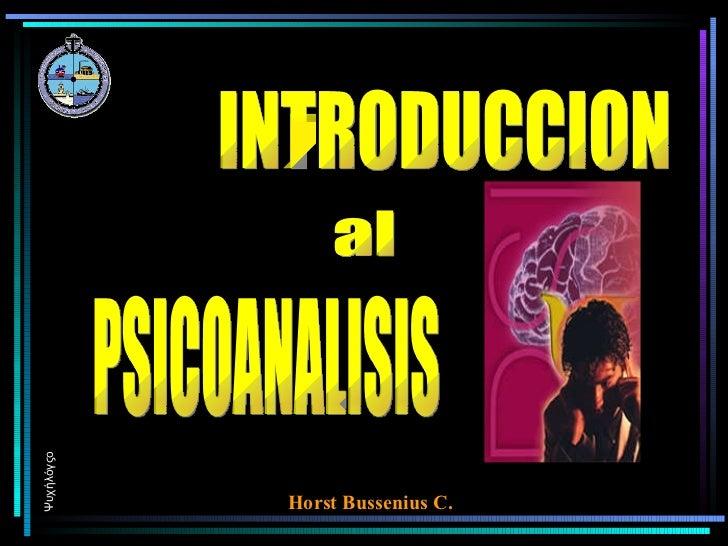 INTRODUCCION al PSICOANALISIS Ψυχήλόγςο Horst Bussenius C.