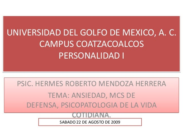 UNIVERSIDAD DEL GOLFO DE MEXICO, A. C. CAMPUS COATZACOALCOS PERSONALIDAD I PSIC. HERMES ROBERTO MENDOZA HERRERA TEMA: ANSI...