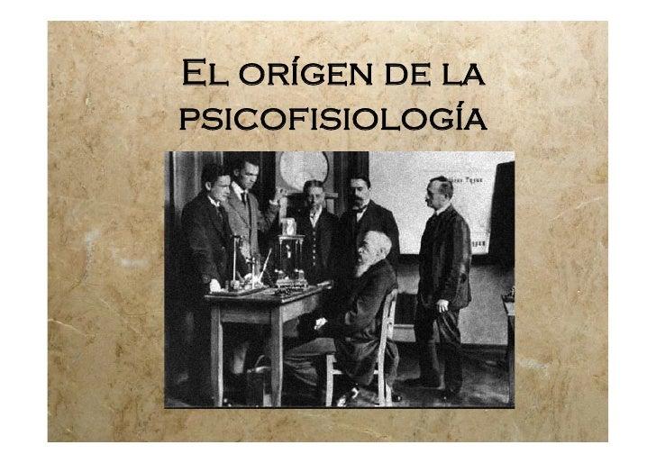 El orígen de lapsicofisiología