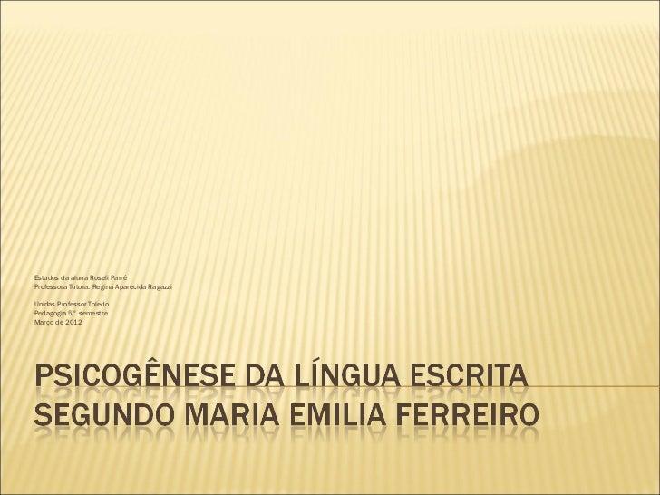 Estudos da aluna Roseli ParréProfessora Tutora: Regina Aparecida RagazziUnidas Professor ToledoPedagogia 5° semestreMarço ...