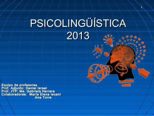 PSICOLINGÜÍSTICAPSICOLINGÜÍSTICA 20132013 Equipo de profesoresEquipo de profesores Prof.Prof. Adjunto: Daniel IsraelAdjunt...