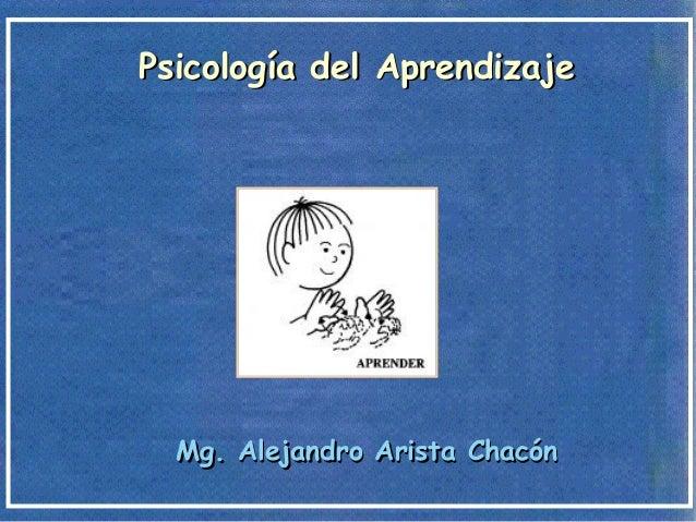 Mg. Alejandro Arista ChacónMg. Alejandro Arista Chacón Psicología del AprendizajePsicología del Aprendizaje