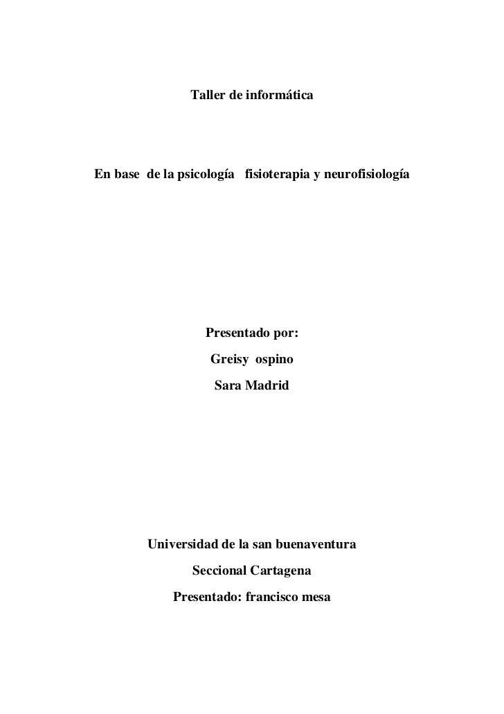 Taller de informáticaEn base de la psicología fisioterapia y neurofisiología                   Presentado por:            ...