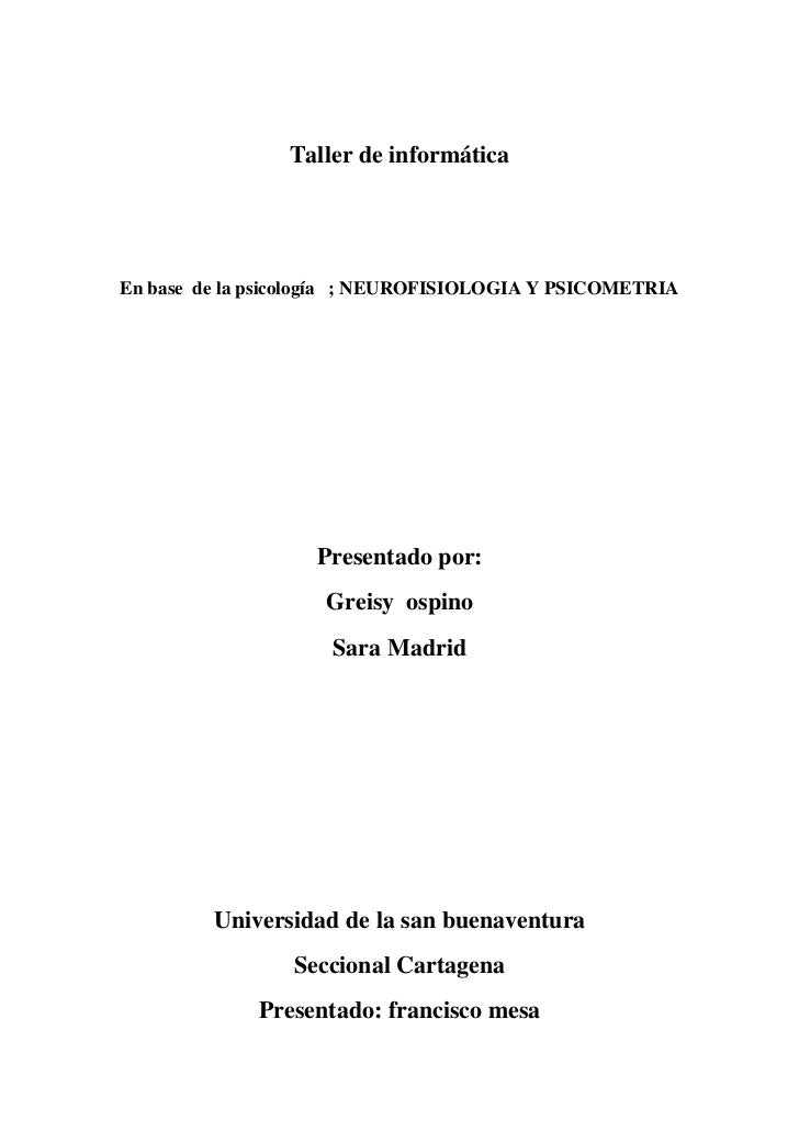Taller de informáticaEn base de la psicología ; NEUROFISIOLOGIA Y PSICOMETRIA                   Presentado por:           ...
