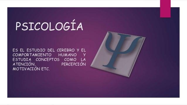 PSICOLOGÍA ES EL ESTUDIO DEL CEREBRO Y EL COMPORTAMIENTO HUMANO Y ESTUDIA CONCEPTOS COMO LA ATENCIÓN, PERCEPCIÓN MOTIVACIÓ...