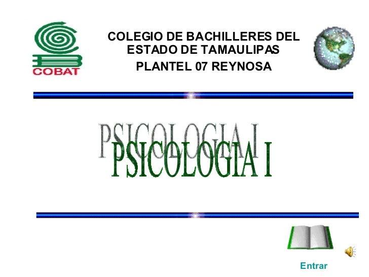 COLEGIO DE BACHILLERES DEL ESTADO DE TAMAULIPAS PLANTEL 07 REYNOSA Entrar PSICOLOGIA I