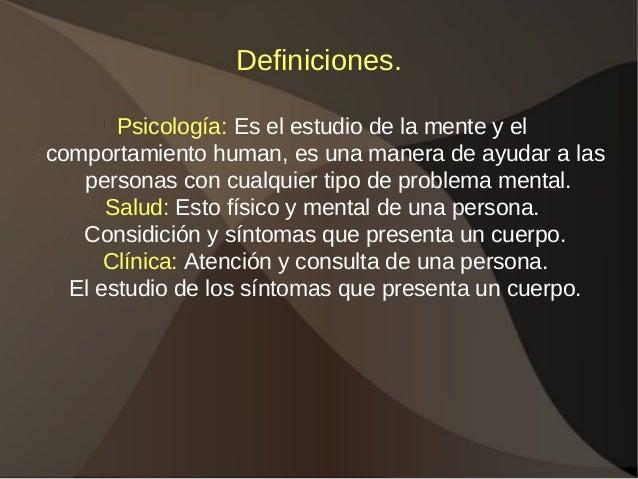 Definiciones. l Psicología: Es el estudio de la mente y el l comportamiento human, es una manera de ayudar a las l persona...