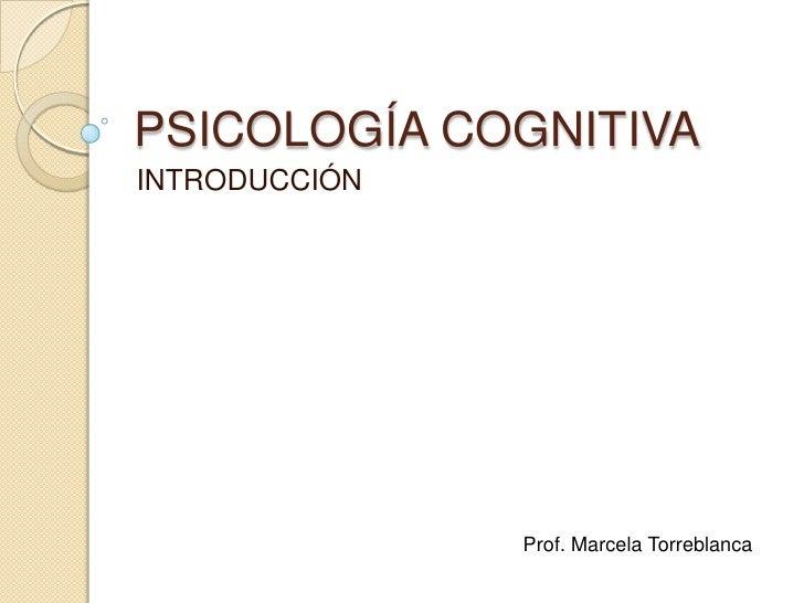 PSICOLOGÍA COGNITIVAINTRODUCCIÓN               Prof. Marcela Torreblanca
