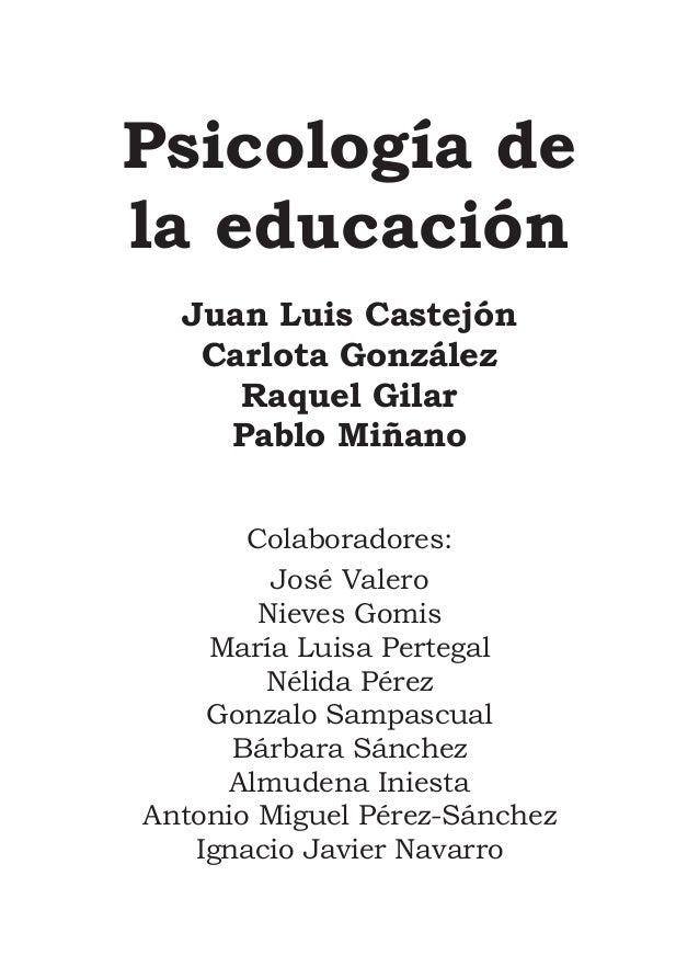 Psicología de la educación Juan Luis Castejón Carlota González Raquel Gilar Pablo Miñano Colaboradores: José Valero Nieves...